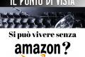 Si può vivere senza Amazon?
